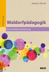 Waldorfpädagogik - Eine kritische Einführung