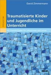 Traumatisierte Kinder und Jugendliche im Unterr...