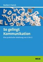 So gelingt Kommunikation - Eine praktische Anle...