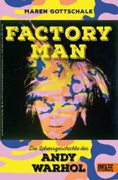 Factory Man. Die Lebensgeschichte des Andy Warh...