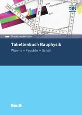Tabellenbuch Bauphysik - Wärme - Feuchte - Schall