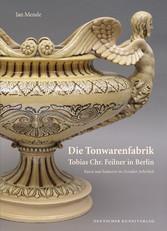 Die Tonwarenfabrik Tobias Chr. Feilner in Berli...