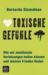 Toxische Gefühle - Wie wir emotionale Verletzun...