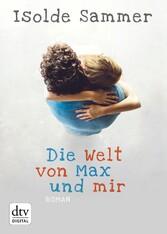 Die Welt von Max und mir - Roman
