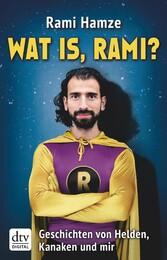 Wat is, Rami? - Geschichten von Helden, Kanaken...