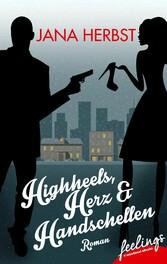 Highheels, Herz & Handschellen - Roman