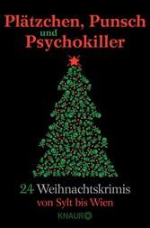 Plätzchen, Punsch und Psychokiller - 24 Weihnachtskrimis von Sylt bis Wien