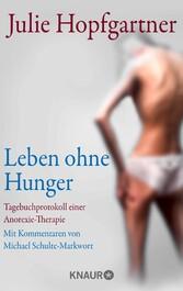 Leben ohne Hunger - Tagebuchprotokoll einer Ano...