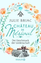 Château de Mérival. Der Geschmack der Leidensch...