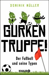 Gurkentruppe! - Der Fußball und seine Typen