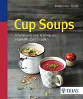 Cup Soups - Vitalisieren und stärken mit vegetarischen Suppen