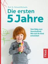 Die ersten 5 Jahre - Vom Baby zum Vorschulkind:...