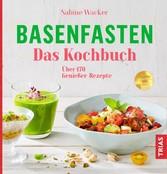 Basenfasten - Das Kochbuch - Über 170 Genießer-...