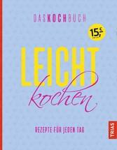 Leicht kochen - Das Kochbuch - Rezepte für jede...