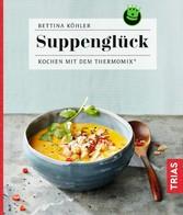 Suppenglück - Kochen mit dem Thermomix®