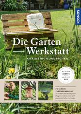 Die Garten-Werkstatt - Kreative Upcycling-Projekte