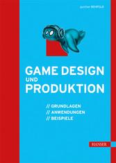 Game Design und Produktion - Grundlagen, Anwend...