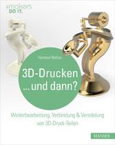 3D-Drucken...und dann? - Weiterbearbeitung, Ver...