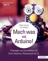Mach was mit Arduino! - Einsteigen und durchsta...