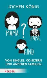 Mama, Papa, Kind? - Von Singels, Co-Eltern und ...