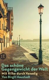Das schöne Gegengewicht der Welt - Mit Rilke du...