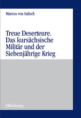 Treue Deserteure - Das kursächsische Militär un...