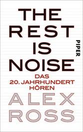The Rest is Noise - Das 20. Jahrhundert hören