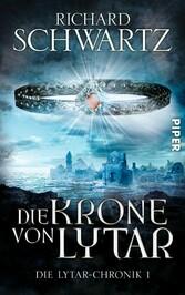 Die Krone von Lytar - Die Lytar-Chronik 1