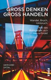 Groß denken, groß handeln - Wandel, Bruch, Umbruch: Wie das Ruhrgebiet sich neu erfindet