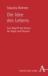 Die Idee des Lebens - Zum Begriff der Grenze bei Hegel und Plessner