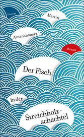 Der Fisch in der Streichholzschachtel - Roman