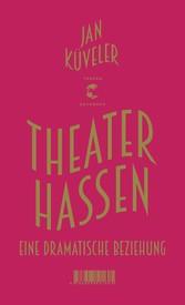 Theater hassen - Eine dramatische Beziehung
