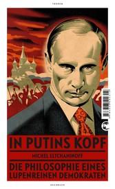 In Putins Kopf - Die Philosophie eines lupenreinen Demokraten