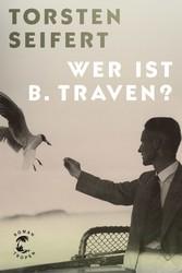 Wer ist B. Traven? - Roman