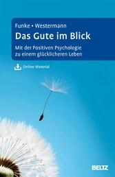 Das Gute im Blick - Mit der Positiven Psycholog...