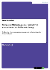 Nonprofit-Marketing einer caritativen stationären Altenhilfeeinrichtung - Praktische Umsetzung des strategischen Marketings im Seniorenheim