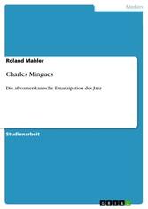Charles Mingues - Die afroamerikanische Emanzipation des Jazz