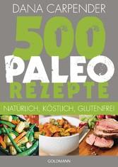 500 Paleo-Rezepte - Natürlich, köstlich, gluten...