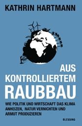 Aus kontrolliertem Raubbau - Wie Politik und Wi...
