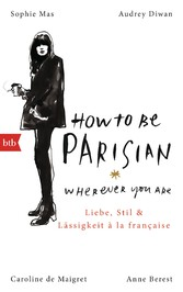 How To Be Parisian wherever you are - Liebe, St...
