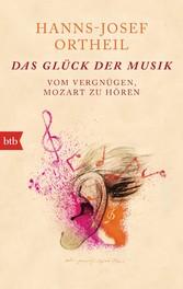 Das Glück der Musik - Vom Vergnügen, Mozart zu ...