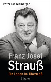 Franz Josef Strauß - Ein Leben im Übermaß