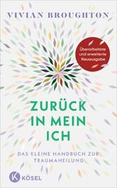 Zurück in mein Ich - Das kleine Handbuch zur Traumaheilung Mit einem Nachwort von Franz Ruppert