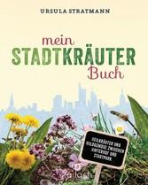 Mein Stadt-Kräuter-Buch - Heilkräuter und Wildg...