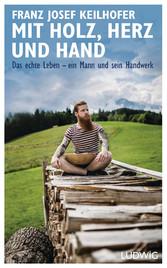 Mit Holz, Herz und Hand - Das echte Leben - ein...