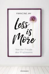 Less is More - Von der Freude des Weglassens