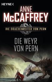 Die Weyr von Pern - Die Drachenreiter von Pern,...