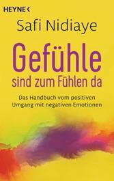 Gefühle sind zum Fühlen da - Das Handbuch vom p...