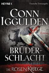 Brüderschlacht - Die Rosenkriege 4 - Roman