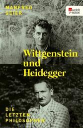 Wittgenstein und Heidegger - Die letzten Philos...
